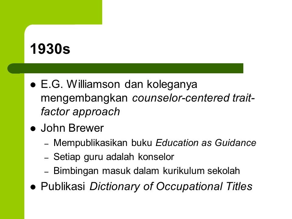 1930s E.G. Williamson dan koleganya mengembangkan counselor-centered trait-factor approach. John Brewer.