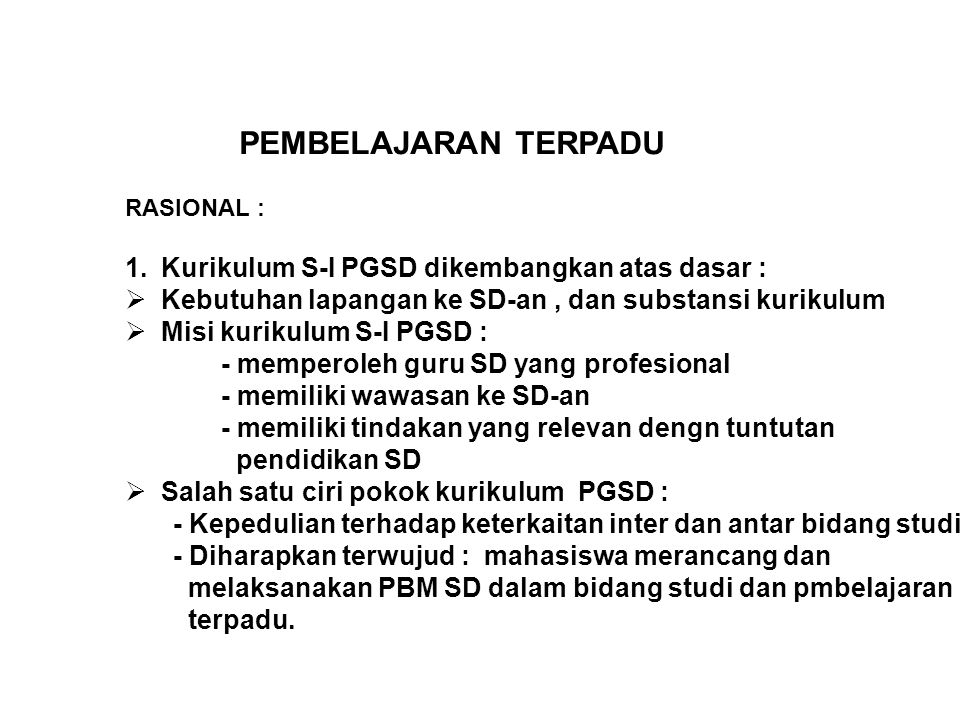 PEMBELAJARAN TERPADU Kurikulum S-I PGSD dikembangkan atas dasar :