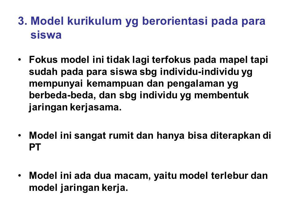 3. Model kurikulum yg berorientasi pada para siswa
