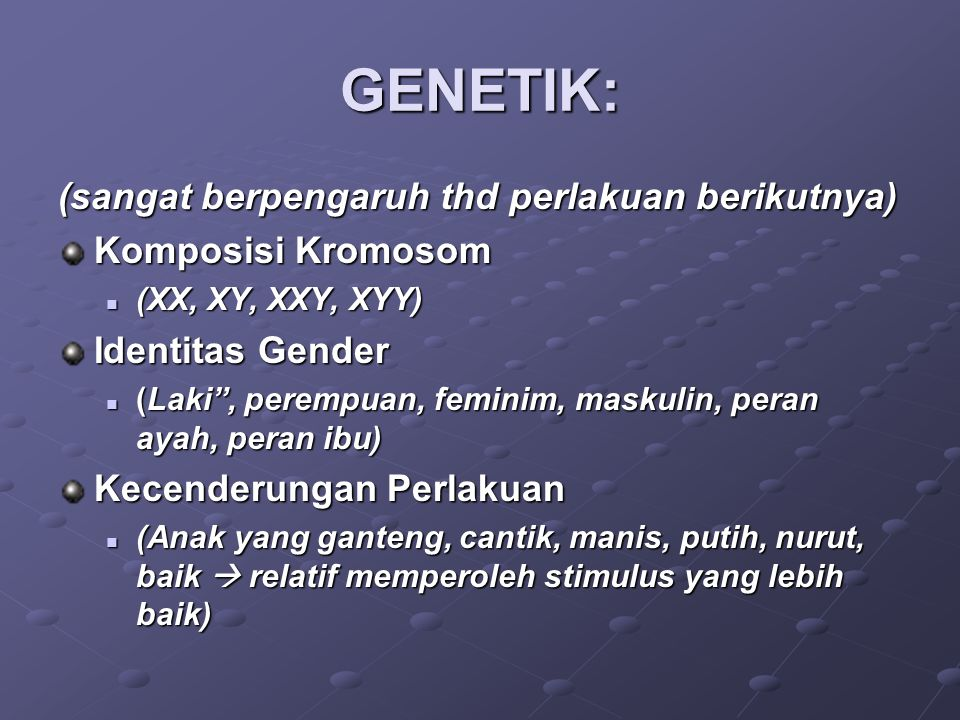 GENETIK: (sangat berpengaruh thd perlakuan berikutnya)
