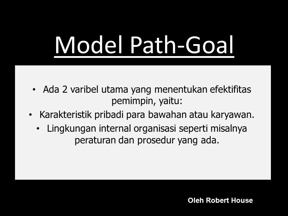 Model Path-Goal Ada 2 varibel utama yang menentukan efektifitas pemimpin, yaitu: Karakteristik pribadi para bawahan atau karyawan.