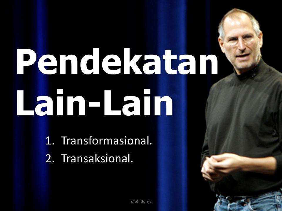 Pendekatan Lain-Lain Transformasional. Transaksional. oleh Burns