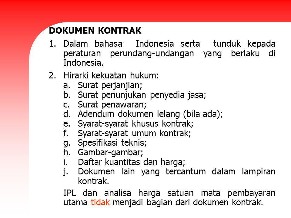 DOKUMEN KONTRAK Dalam bahasa Indonesia serta tunduk kepada peraturan perundang-undangan yang berlaku di Indonesia.