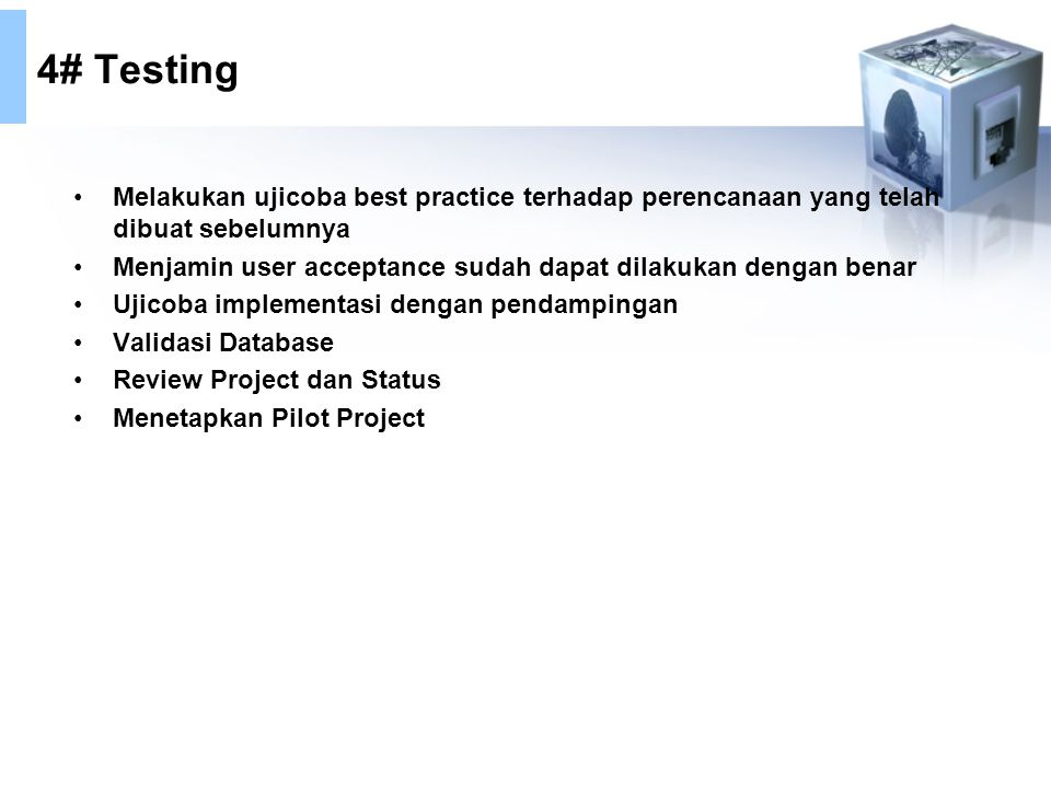 4# Testing Melakukan ujicoba best practice terhadap perencanaan yang telah dibuat sebelumnya.