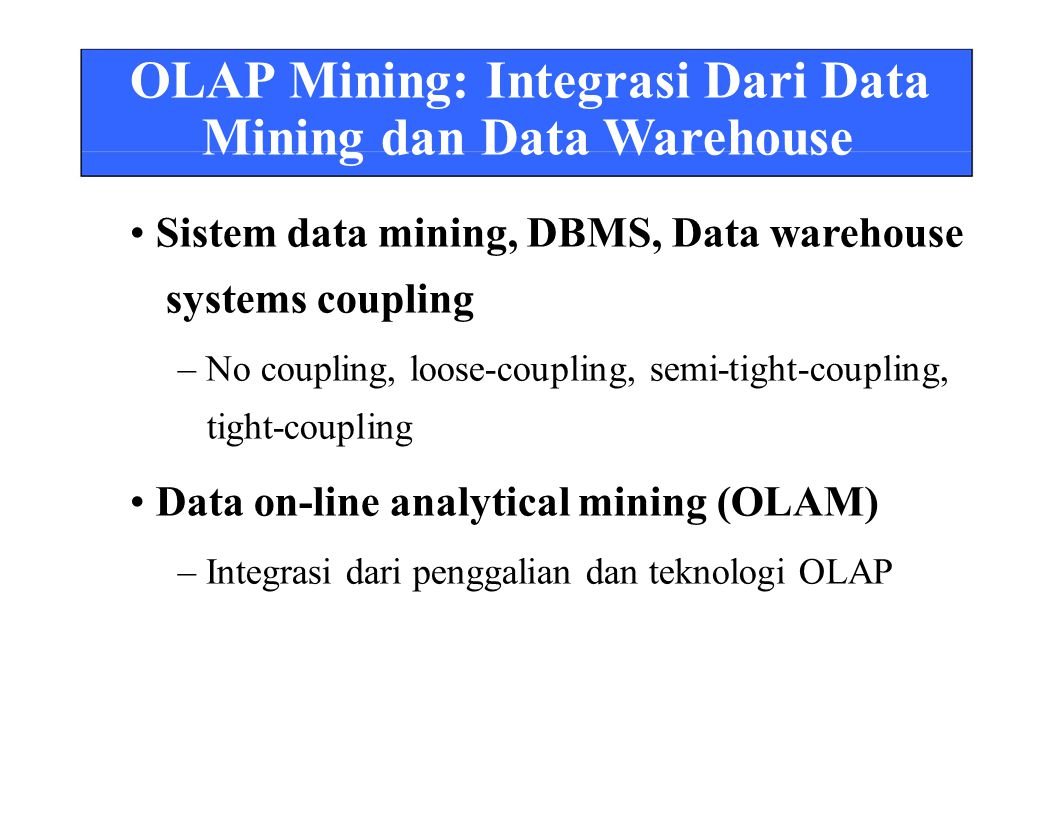 OLAP Mining: Integrasi Dari Data Mining dan Data Warehouse