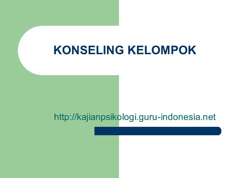 KONSELING KELOMPOK http://kajianpsikologi.guru-indonesia.net