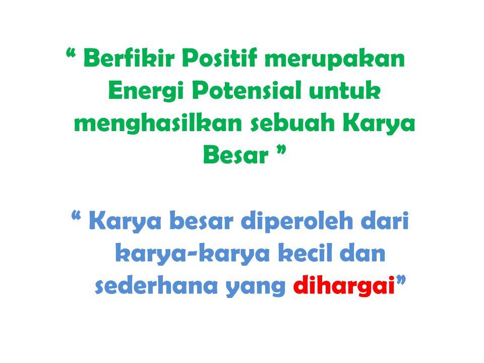 Berfikir Positif merupakan Energi Potensial untuk menghasilkan sebuah Karya Besar