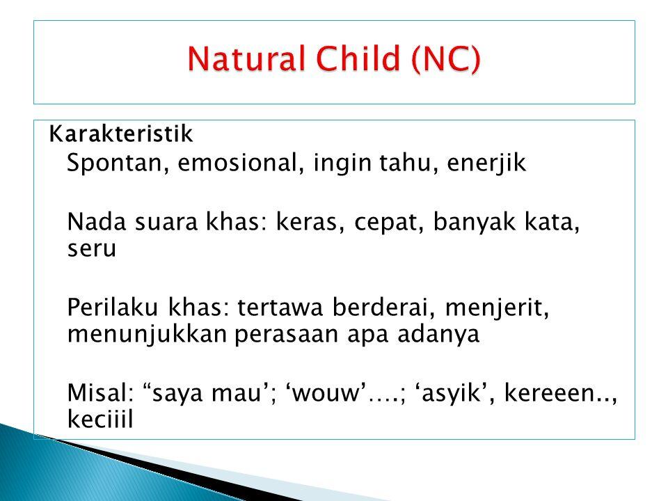 Natural Child (NC) Nada suara khas: keras, cepat, banyak kata, seru