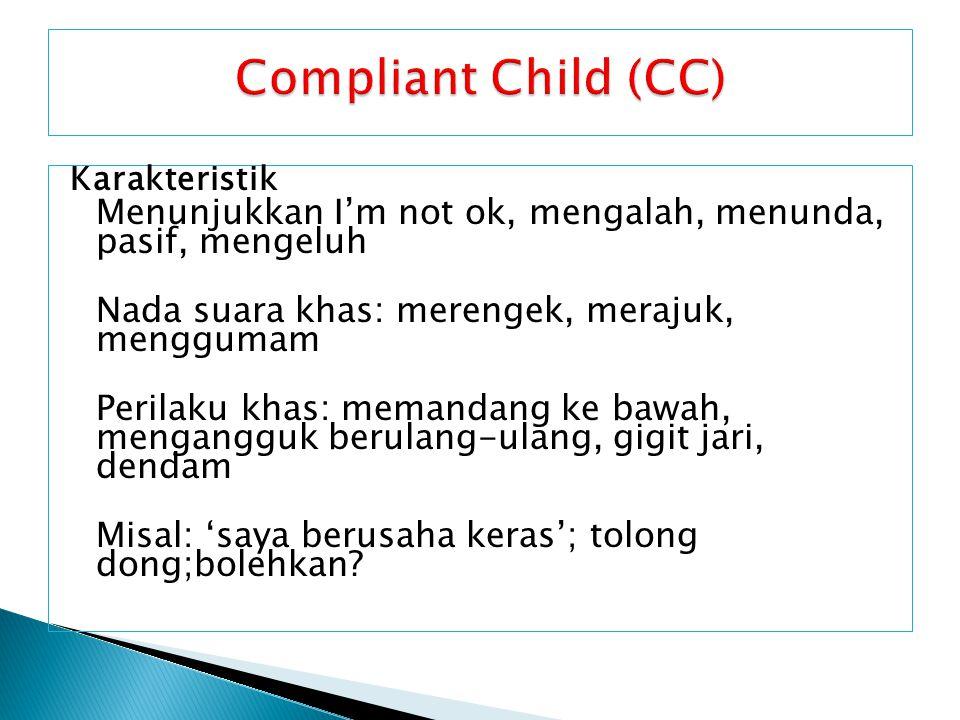 Compliant Child (CC) Nada suara khas: merengek, merajuk, menggumam