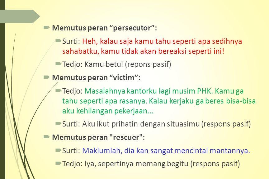 Memutus peran persecutor :