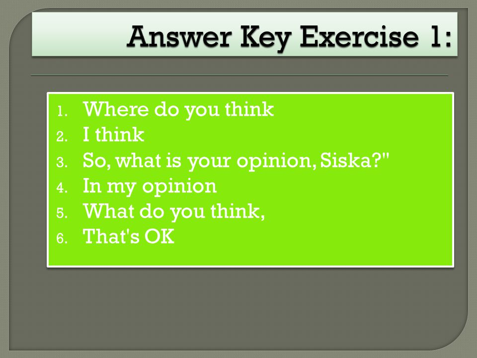Answer Key Exercise 1: Where do you think I think