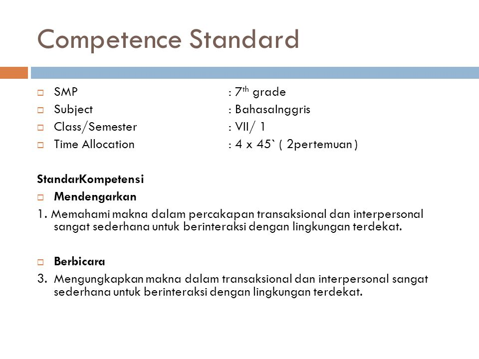 Competence Standard SMP : 7th grade Subject : BahasaInggris