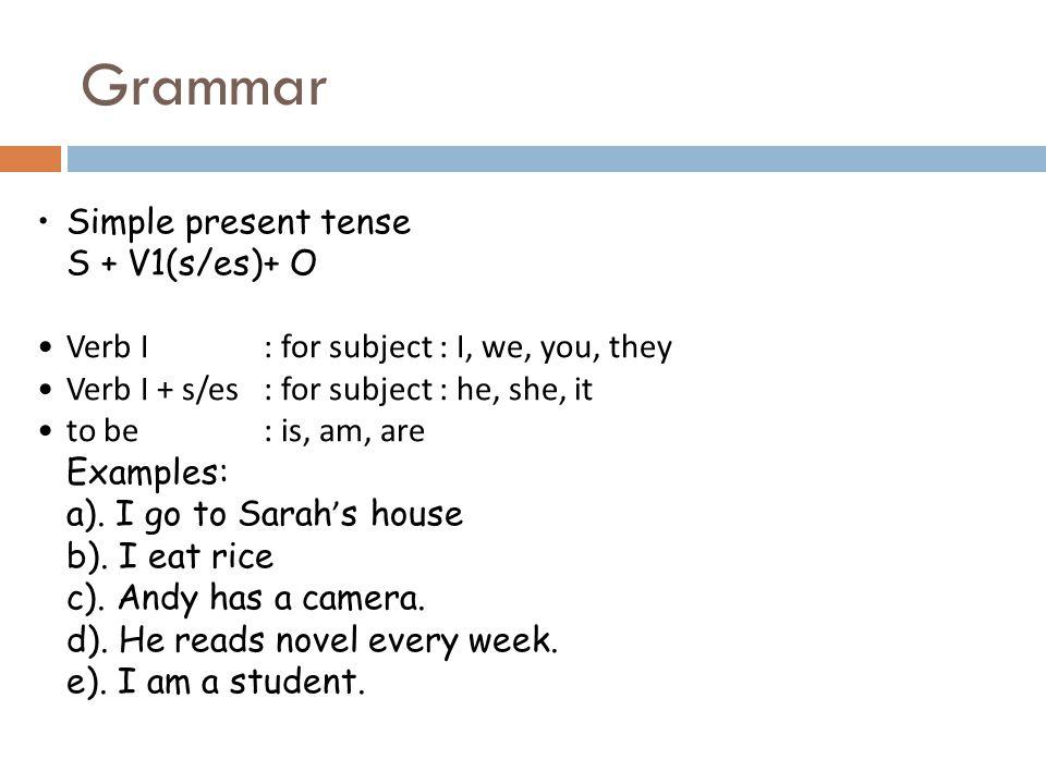 Grammar Simple present tense S + V1(s/es)+ O