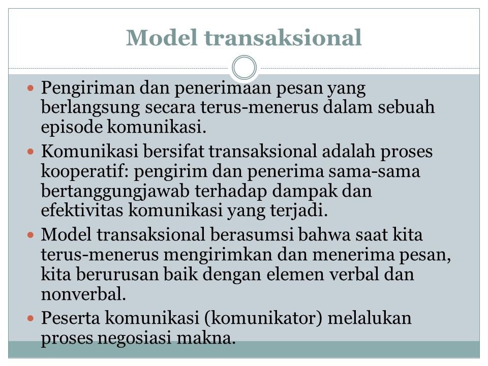 Model transaksional Pengiriman dan penerimaan pesan yang berlangsung secara terus-menerus dalam sebuah episode komunikasi.