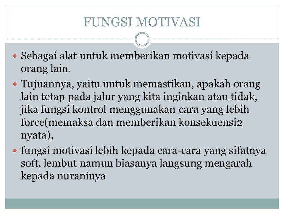 FUNGSI MOTIVASI Sebagai alat untuk memberikan motivasi kepada orang lain.