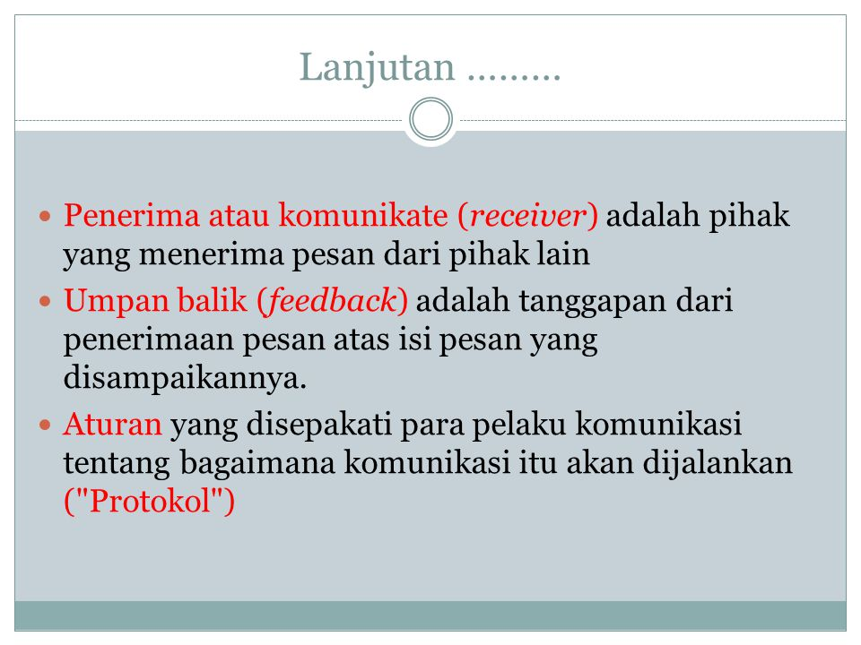 Lanjutan ……… Penerima atau komunikate (receiver) adalah pihak yang menerima pesan dari pihak lain.