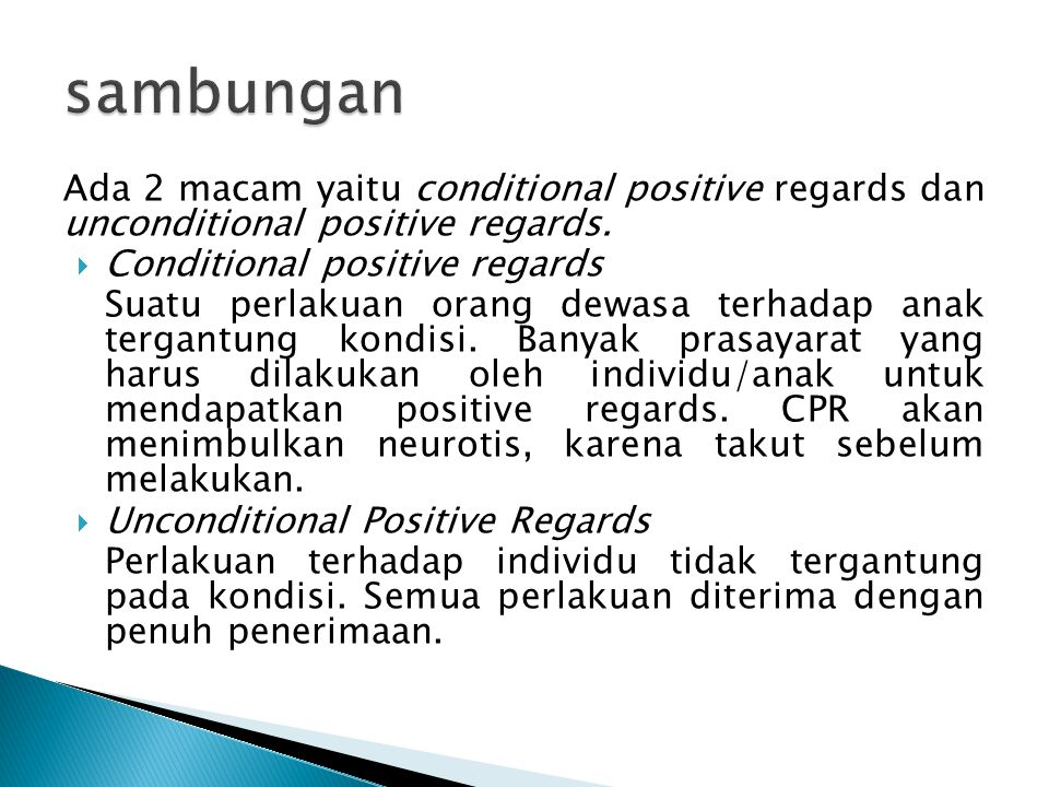 sambungan Ada 2 macam yaitu conditional positive regards dan unconditional positive regards. Conditional positive regards.
