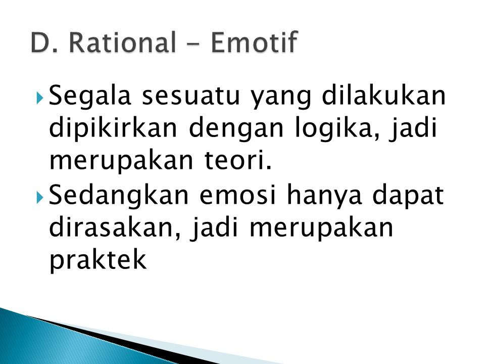 D. Rational - Emotif Segala sesuatu yang dilakukan dipikirkan dengan logika, jadi merupakan teori.