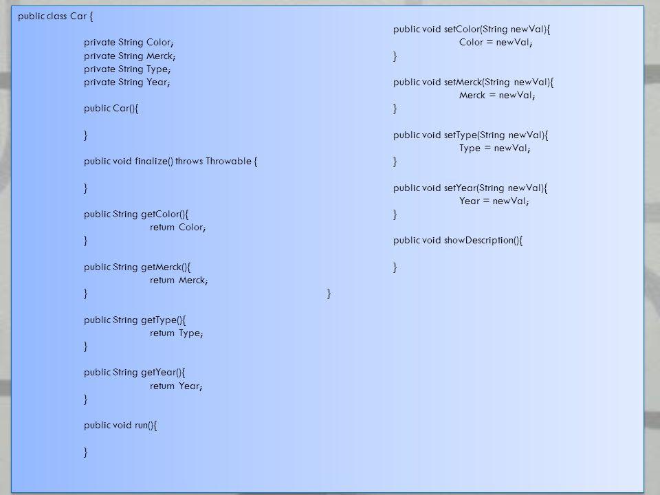 public class Car { public void setColor(String newVal){ private String Color; Color = newVal; private String Merck;