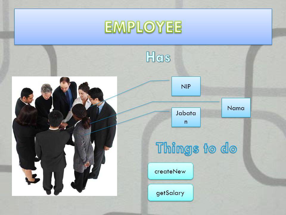 EMPLOYEE Has NIP Nama Jabatan Things to do createNew getSalary