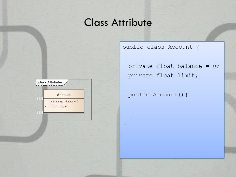 Class Attribute public class Account { private float balance = 0; private float limit; public Account(){ }
