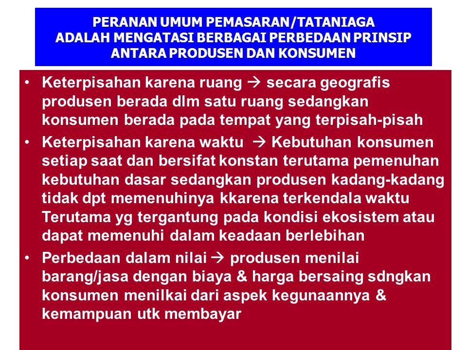PERANAN UMUM PEMASARAN/TATANIAGA ADALAH MENGATASI BERBAGAI PERBEDAAN PRINSIP ANTARA PRODUSEN DAN KONSUMEN