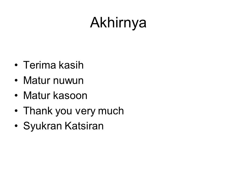 Akhirnya Terima kasih Matur nuwun Matur kasoon Thank you very much