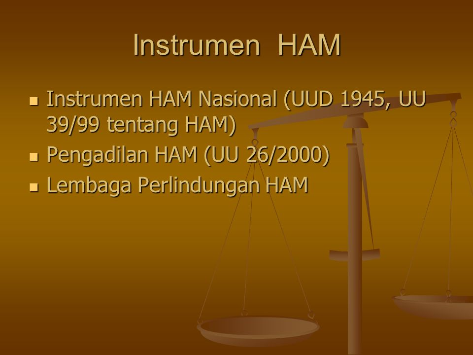 Instrumen HAM Instrumen HAM Nasional (UUD 1945, UU 39/99 tentang HAM)