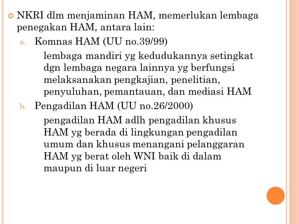 NKRI dlm menjaminan HAM, memerlukan lembaga penegakan HAM, antara lain: