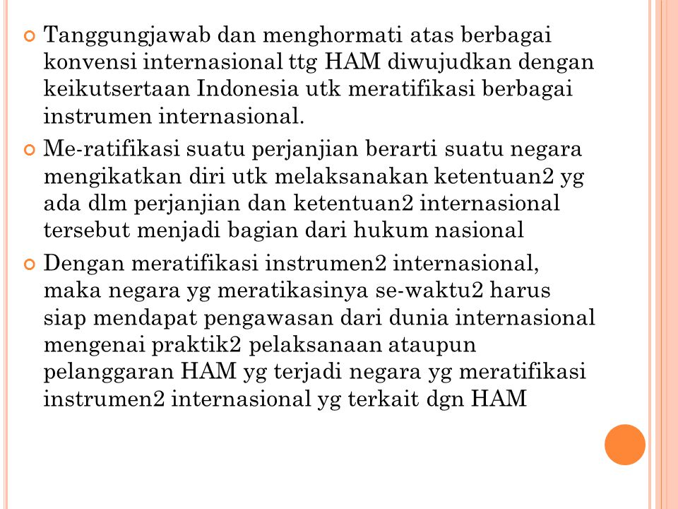 Tanggungjawab dan menghormati atas berbagai konvensi internasional ttg HAM diwujudkan dengan keikutsertaan Indonesia utk meratifikasi berbagai instrumen internasional.