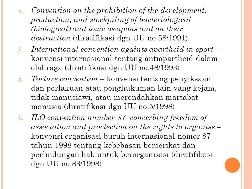 Convention on the prohibition of the development, production, and stockpiling of bacteriological (biological) and toxic weapons and on their destruction (diratifikasi dgn UU no.58/1991)