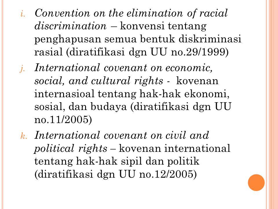 Convention on the elimination of racial discrimination – konvensi tentang penghapusan semua bentuk diskriminasi rasial (diratifikasi dgn UU no.29/1999)