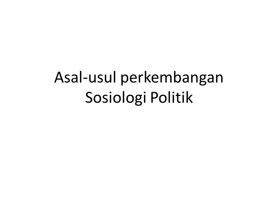 Asal-usul perkembangan Sosiologi Politik