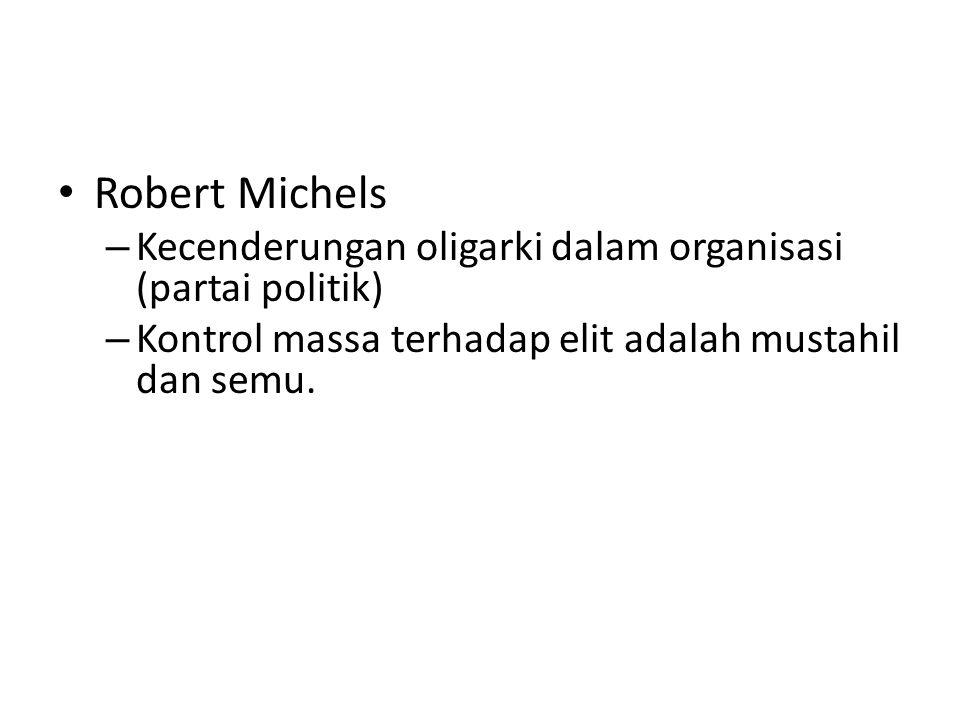 Robert Michels Kecenderungan oligarki dalam organisasi (partai politik) Kontrol massa terhadap elit adalah mustahil dan semu.