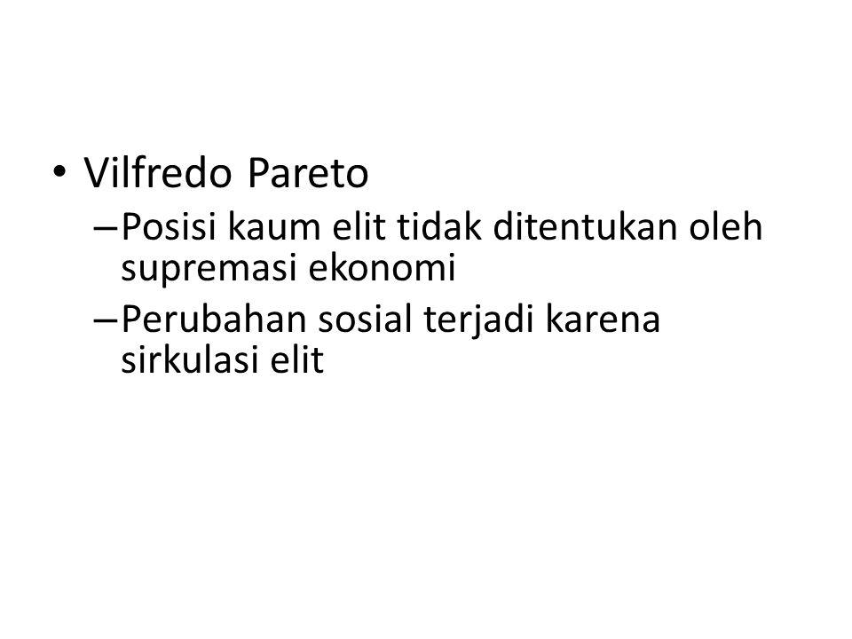 Vilfredo Pareto Posisi kaum elit tidak ditentukan oleh supremasi ekonomi.