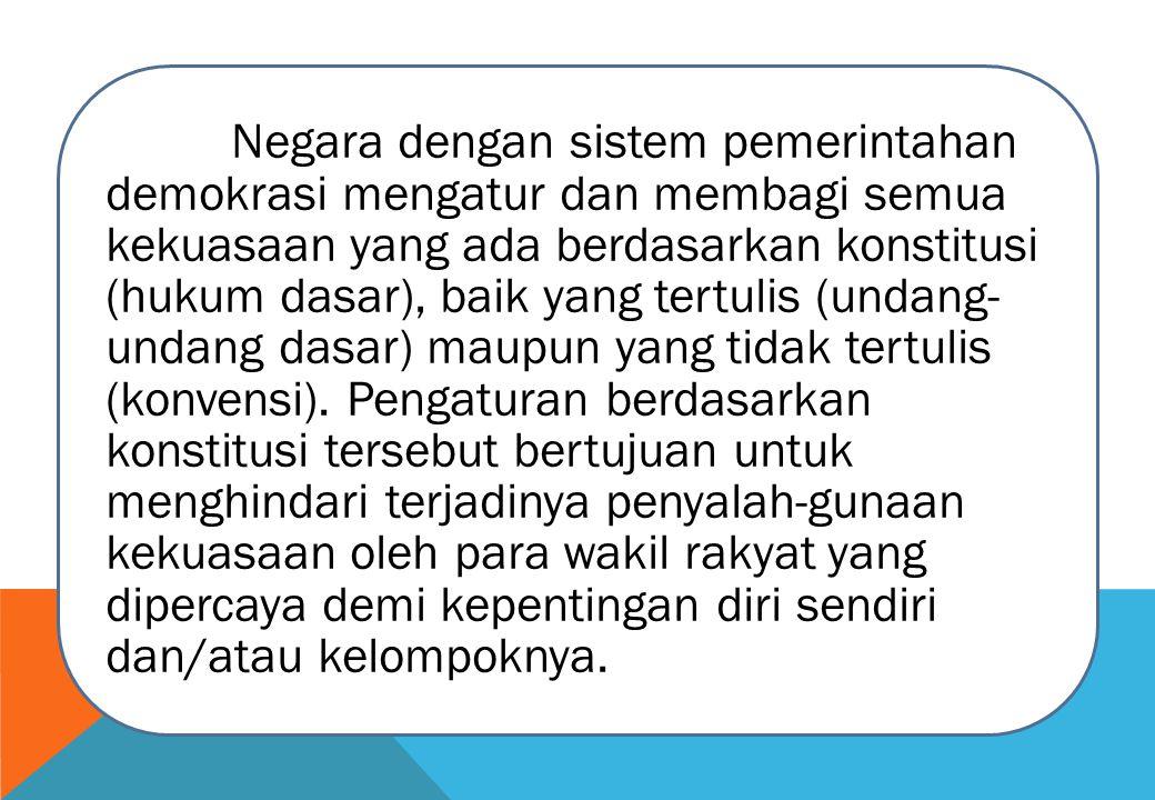 Negara dengan sistem pemerintahan demokrasi mengatur dan membagi semua kekuasaan yang ada berdasarkan konstitusi (hukum dasar), baik yang tertulis (undang-undang dasar) maupun yang tidak tertulis (konvensi).