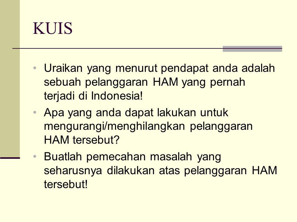 KUIS Uraikan yang menurut pendapat anda adalah sebuah pelanggaran HAM yang pernah terjadi di Indonesia!