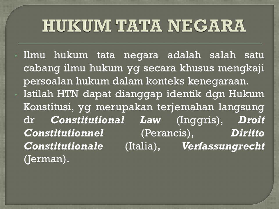 HUKUM TATA NEGARA Ilmu hukum tata negara adalah salah satu cabang ilmu hukum yg secara khusus mengkaji persoalan hukum dalam konteks kenegaraan.
