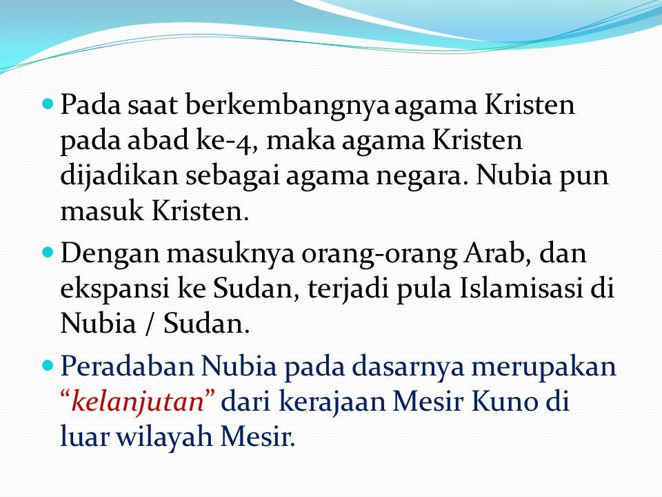 Pada saat berkembangnya agama Kristen pada abad ke-4, maka agama Kristen dijadikan sebagai agama negara. Nubia pun masuk Kristen.