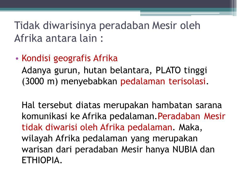 Tidak diwarisinya peradaban Mesir oleh Afrika antara lain :