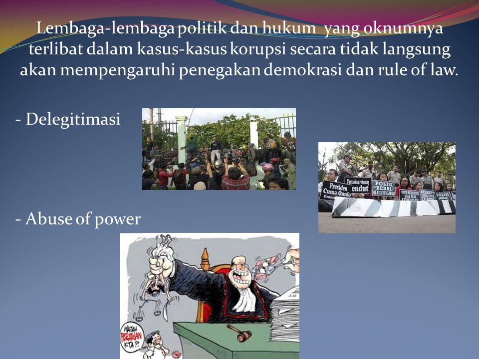 Lembaga-lembaga politik dan hukum yang oknumnya terlibat dalam kasus-kasus korupsi secara tidak langsung akan mempengaruhi penegakan demokrasi dan rule of law.