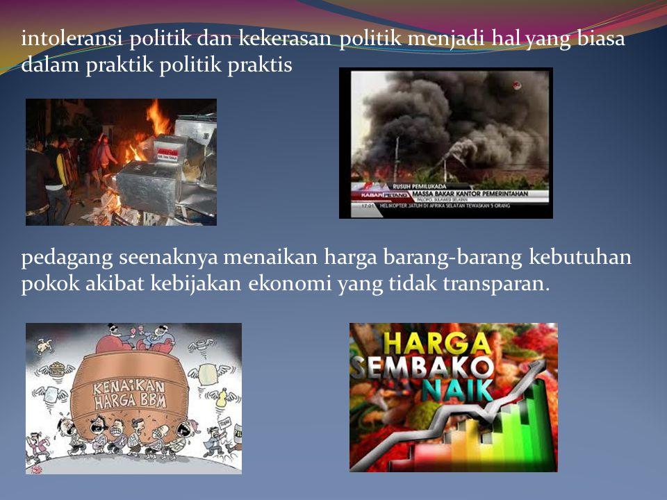 intoleransi politik dan kekerasan politik menjadi hal yang biasa dalam praktik politik praktis
