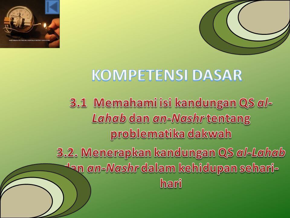 KOMPETENSI DASAR 3.1 Memahami isi kandungan QS al-Lahab dan an-Nashr tentang problematika dakwah.
