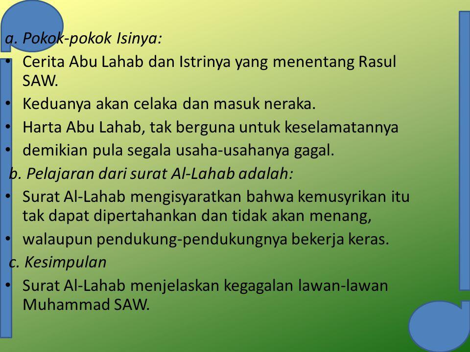 a. Pokok-pokok Isinya: Cerita Abu Lahab dan Istrinya yang menentang Rasul SAW. Keduanya akan celaka dan masuk neraka.