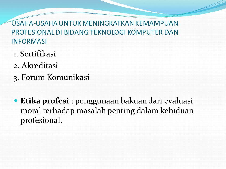 1. Sertifikasi 2. Akreditasi 3. Forum Komunikasi