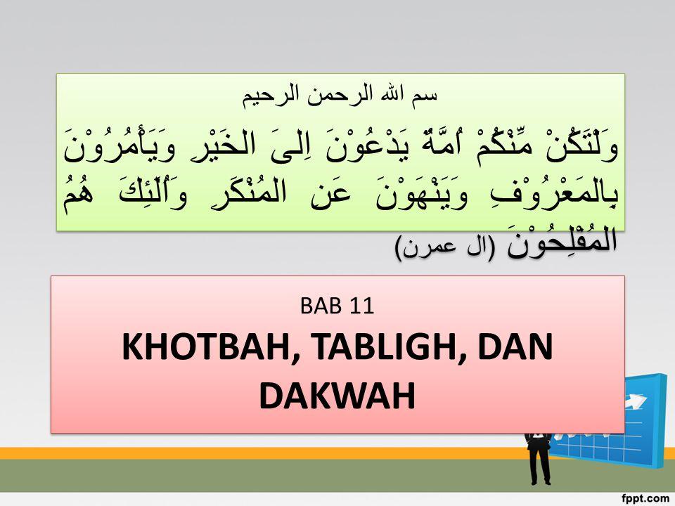 BAB 11 KHOTBAH, TABLIGH, DAN DAKWAH