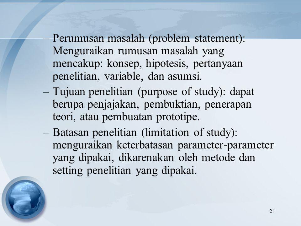 Perumusan masalah (problem statement): Menguraikan rumusan masalah yang mencakup: konsep, hipotesis, pertanyaan penelitian, variable, dan asumsi.