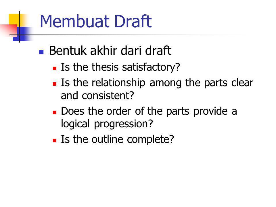 Membuat Draft Bentuk akhir dari draft Is the thesis satisfactory