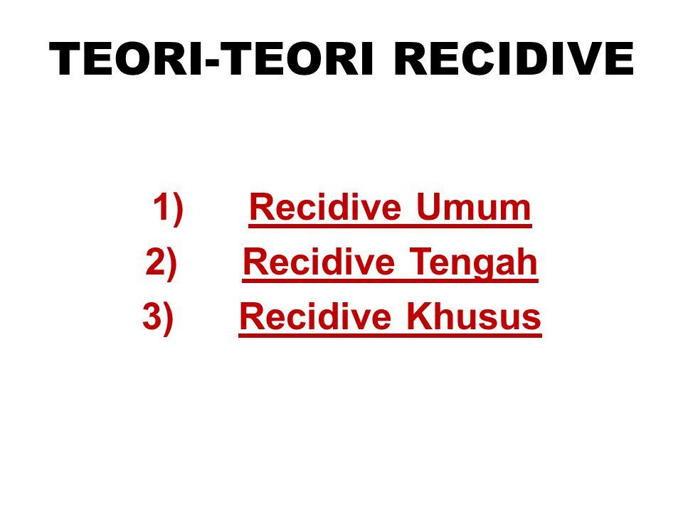 TEORI-TEORI RECIDIVE 1) Recidive Umum 2) Recidive Tengah