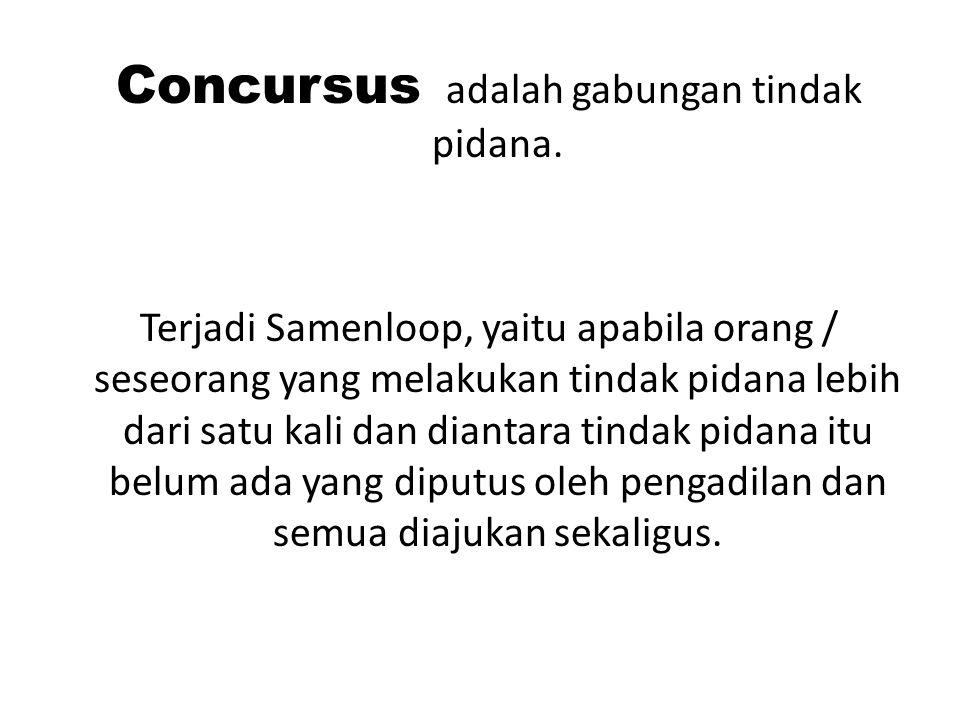 Concursus adalah gabungan tindak pidana.